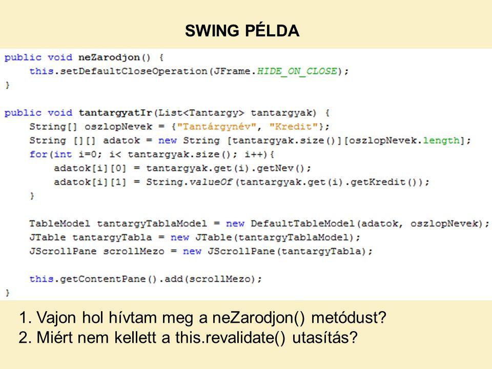 SWING PÉLDA 1. Vajon hol hívtam meg a neZarodjon() metódust.