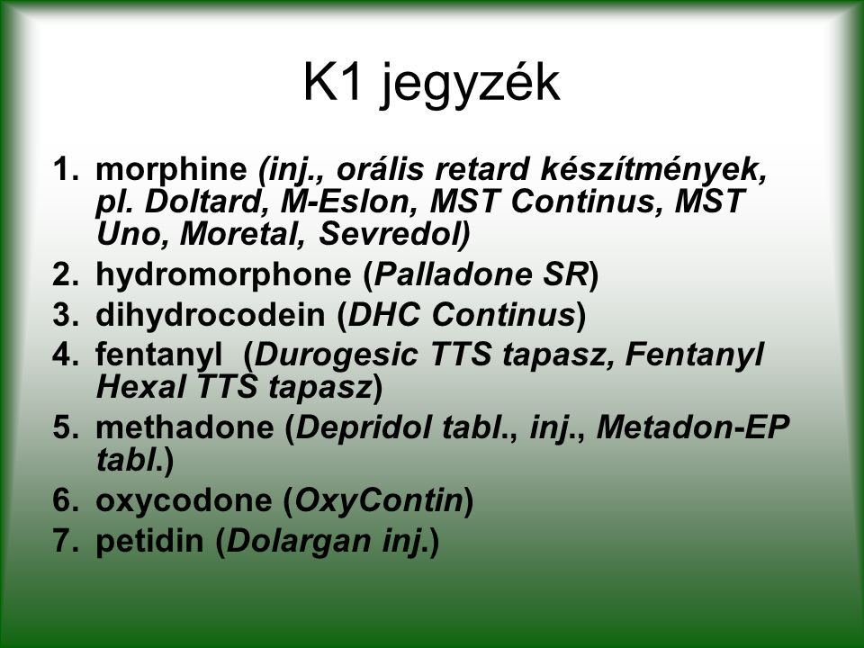 K1 jegyzék morphine (inj., orális retard készítmények, pl. Doltard, M-Eslon, MST Continus, MST Uno, Moretal, Sevredol)