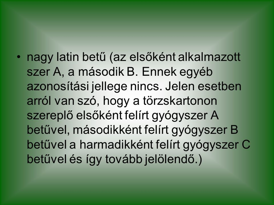 nagy latin betű (az elsőként alkalmazott szer A, a második B
