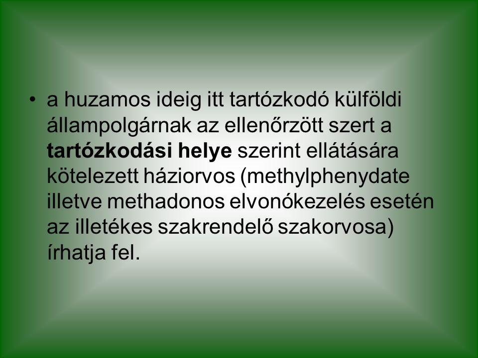 a huzamos ideig itt tartózkodó külföldi állampolgárnak az ellenőrzött szert a tartózkodási helye szerint ellátására kötelezett háziorvos (methylphenydate illetve methadonos elvonókezelés esetén az illetékes szakrendelő szakorvosa) írhatja fel.