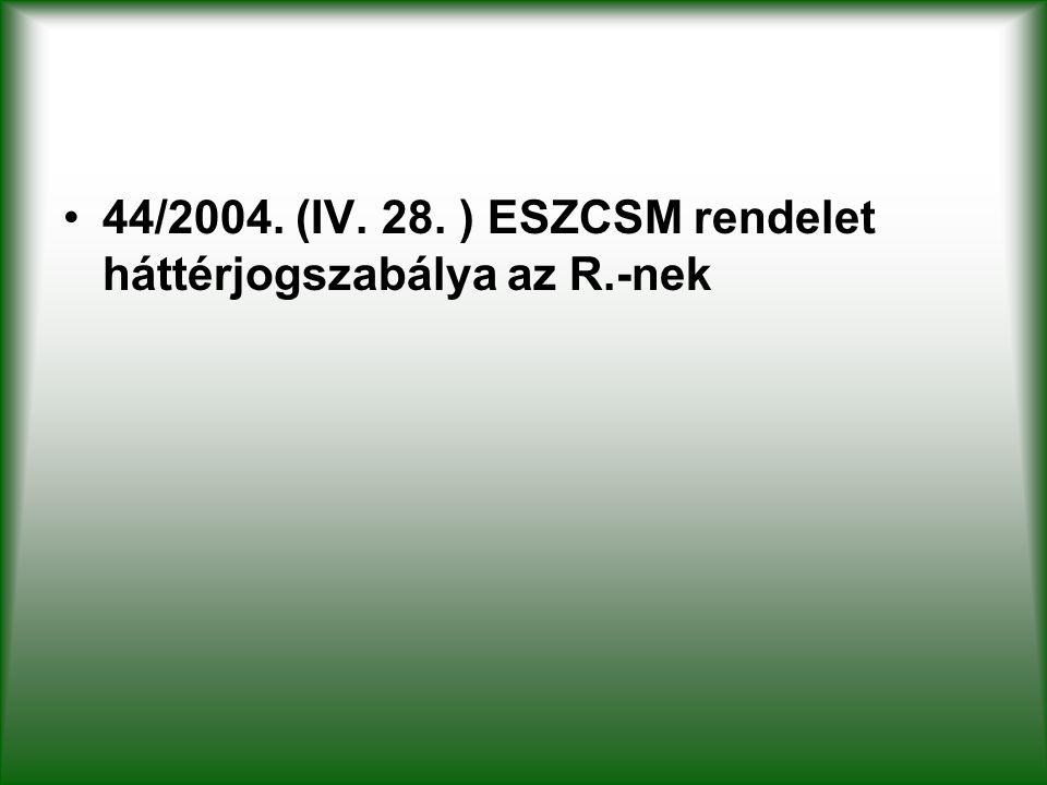 44/2004. (IV. 28. ) ESZCSM rendelet háttérjogszabálya az R.-nek