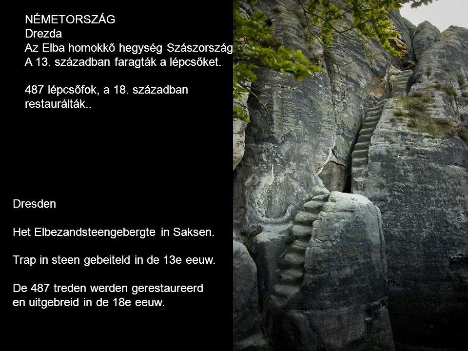 NÉMETORSZÁG Drezda. Az Elba homokkő hegység Szászország. A 13. században faragták a lépcsőket. 487 lépcsőfok, a 18. században.
