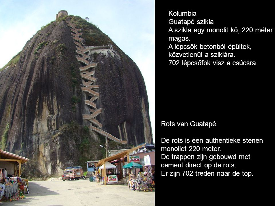 Kolumbia Guatapé szikla. A szikla egy monolit kő, 220 méter. magas. A lépcsők betonból épültek, közvetlenül a sziklára.