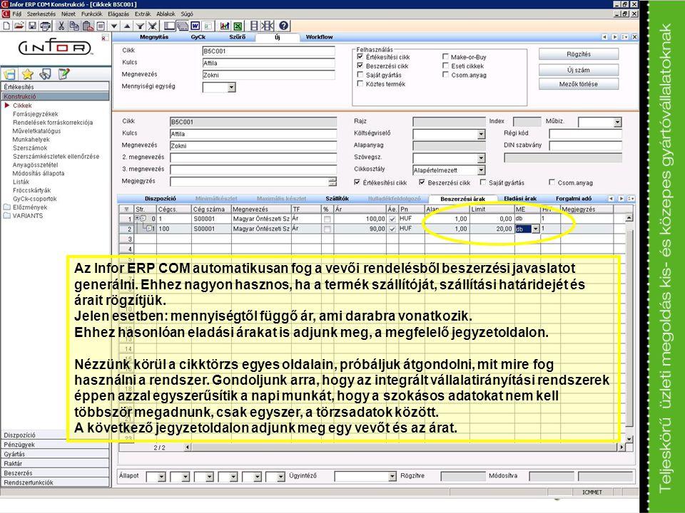 Az Infor ERP COM automatikusan fog a vevői rendelésből beszerzési javaslatot generálni. Ehhez nagyon hasznos, ha a termék szállítóját, szállítási határidejét és árait rögzítjük.