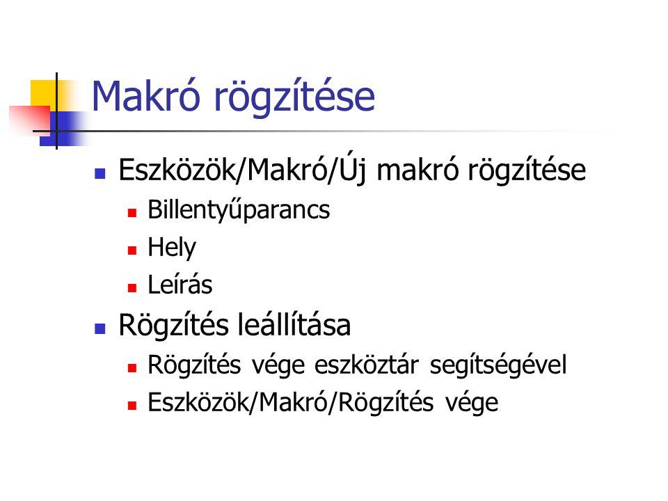 Makró rögzítése Eszközök/Makró/Új makró rögzítése Rögzítés leállítása