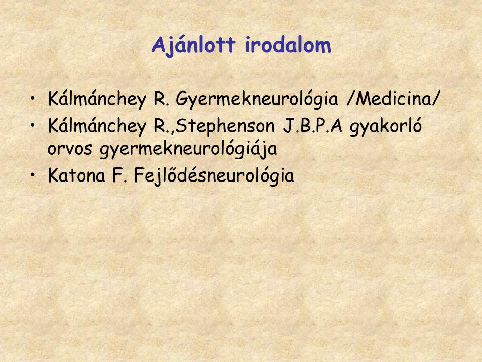 Ajánlott irodalom Kálmánchey R. Gyermekneurológia /Medicina/