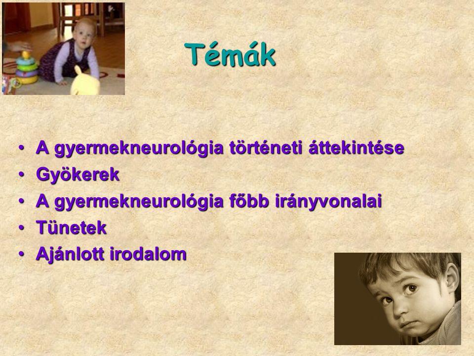 Témák A gyermekneurológia történeti áttekintése Gyökerek