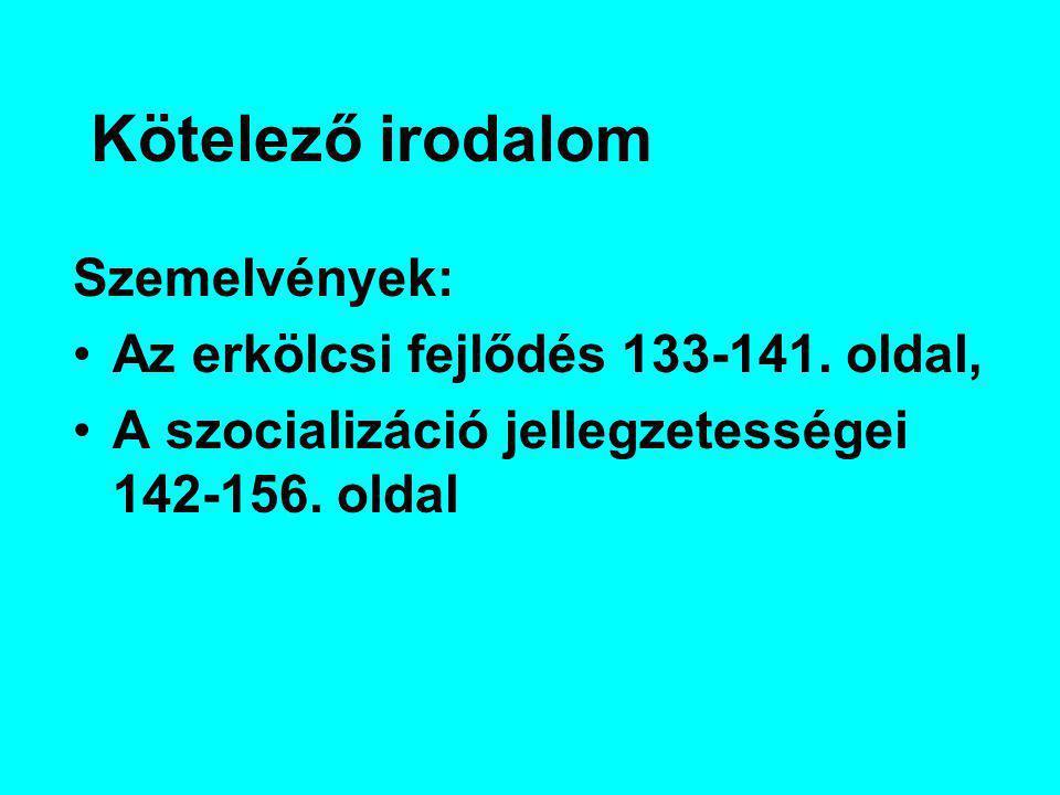 Kötelező irodalom Szemelvények: Az erkölcsi fejlődés 133-141. oldal,