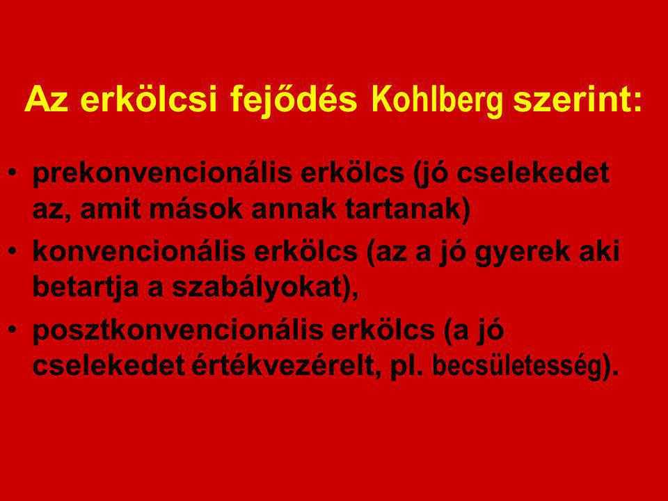 Az erkölcsi fejődés Kohlberg szerint: