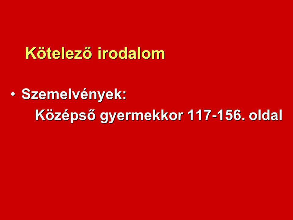 Kötelező irodalom Szemelvények: Középső gyermekkor 117-156. oldal