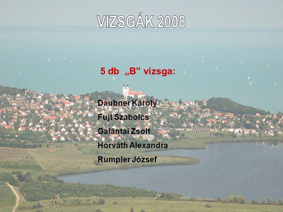 """VIZSGÁK 2008 5 db """"B vizsga: Daubner Károly Fujt Szabolcs"""