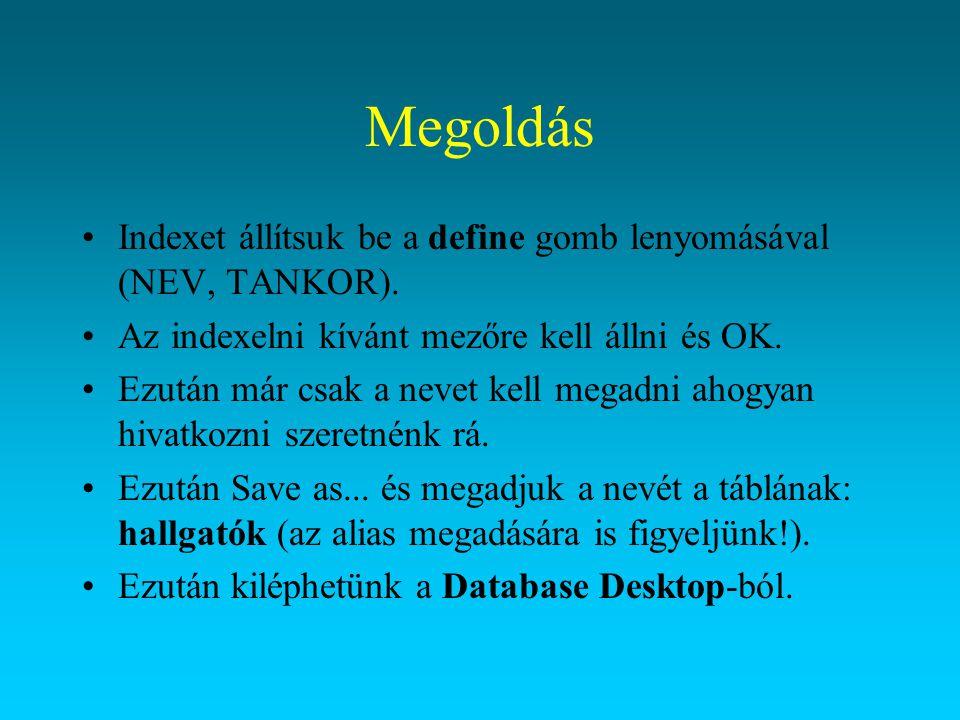 Megoldás Indexet állítsuk be a define gomb lenyomásával (NEV, TANKOR).