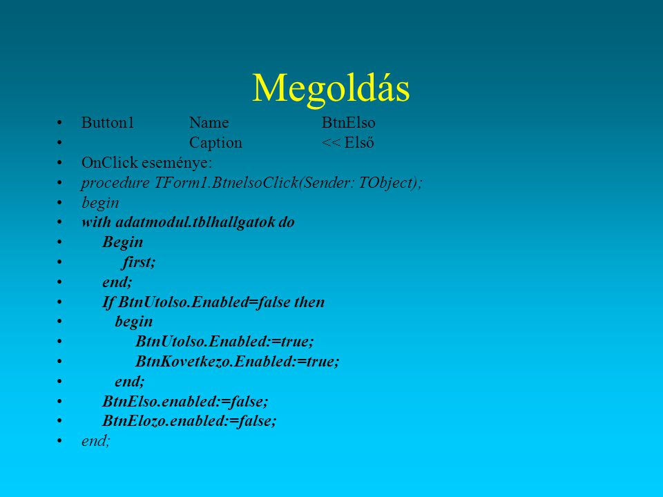 Megoldás Button1 Name BtnElso Caption << Első OnClick eseménye: