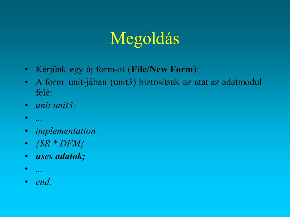 Megoldás Kérjünk egy új form-ot (File/New Form):
