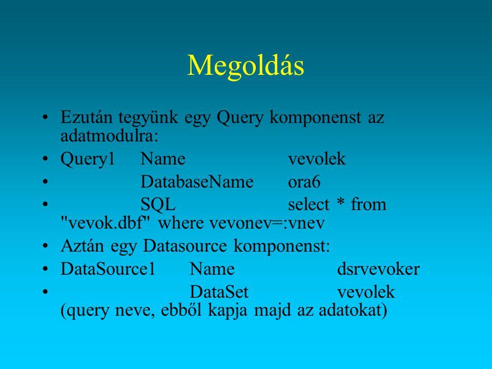 Megoldás Ezután tegyünk egy Query komponenst az adatmodulra: