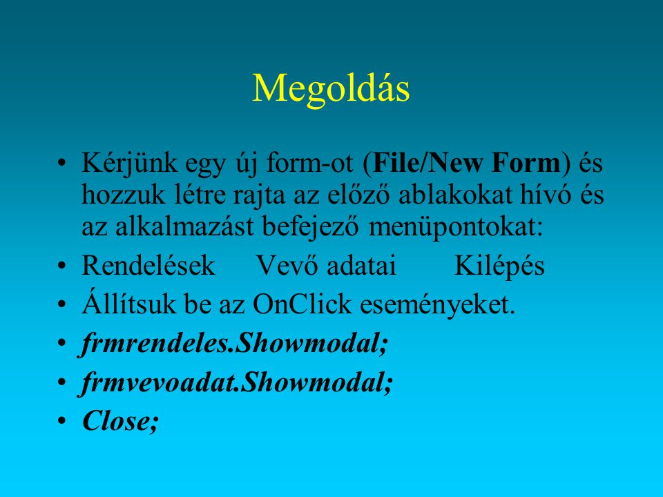 Megoldás Kérjünk egy új form-ot (File/New Form) és hozzuk létre rajta az előző ablakokat hívó és az alkalmazást befejező menüpontokat:
