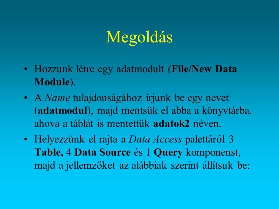 Megoldás Hozzunk létre egy adatmodult (File/New Data Module).