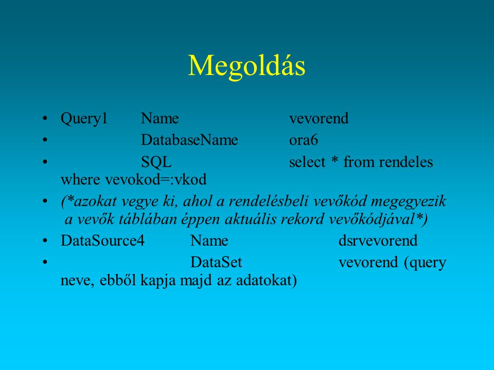 Megoldás Query1 Name vevorend DatabaseName ora6