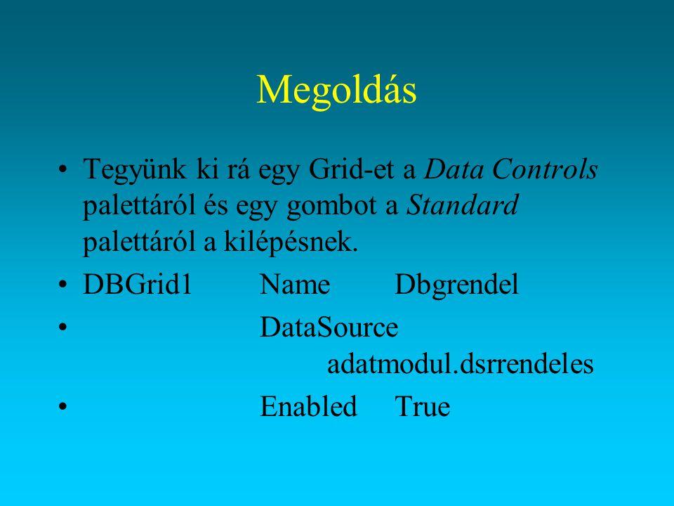 Megoldás Tegyünk ki rá egy Grid-et a Data Controls palettáról és egy gombot a Standard palettáról a kilépésnek.