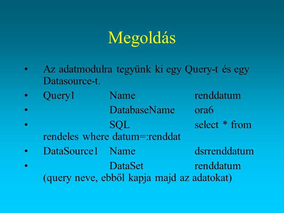 Megoldás Az adatmodulra tegyünk ki egy Query-t és egy Datasource-t.