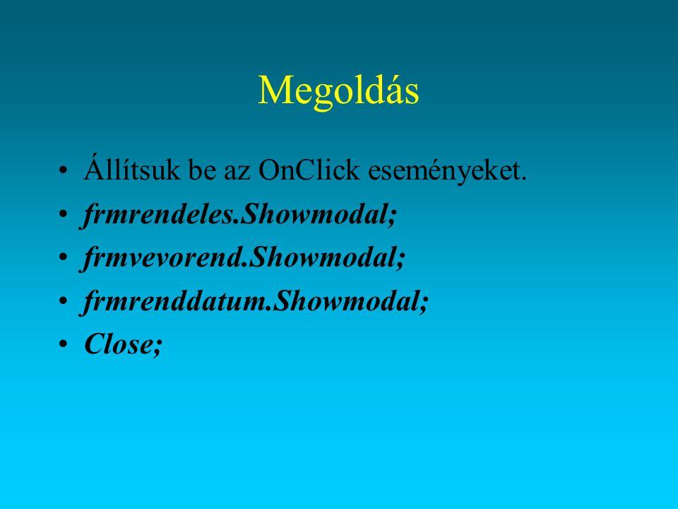 Megoldás Állítsuk be az OnClick eseményeket. frmrendeles.Showmodal;