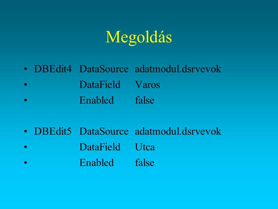 Megoldás DBEdit4 DataSource adatmodul.dsrvevok DataField Varos
