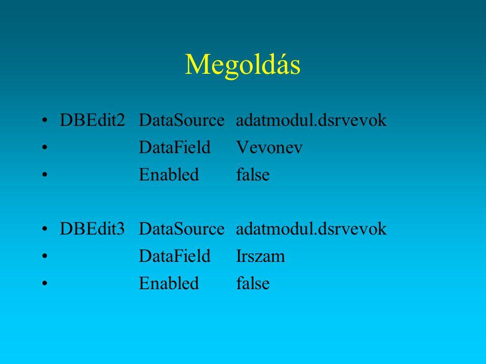 Megoldás DBEdit2 DataSource adatmodul.dsrvevok DataField Vevonev