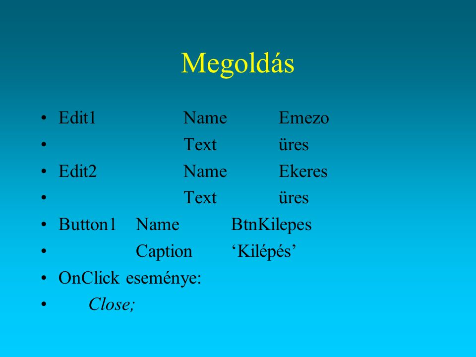 Megoldás Edit1 Name Emezo Text üres Edit2 Name Ekeres