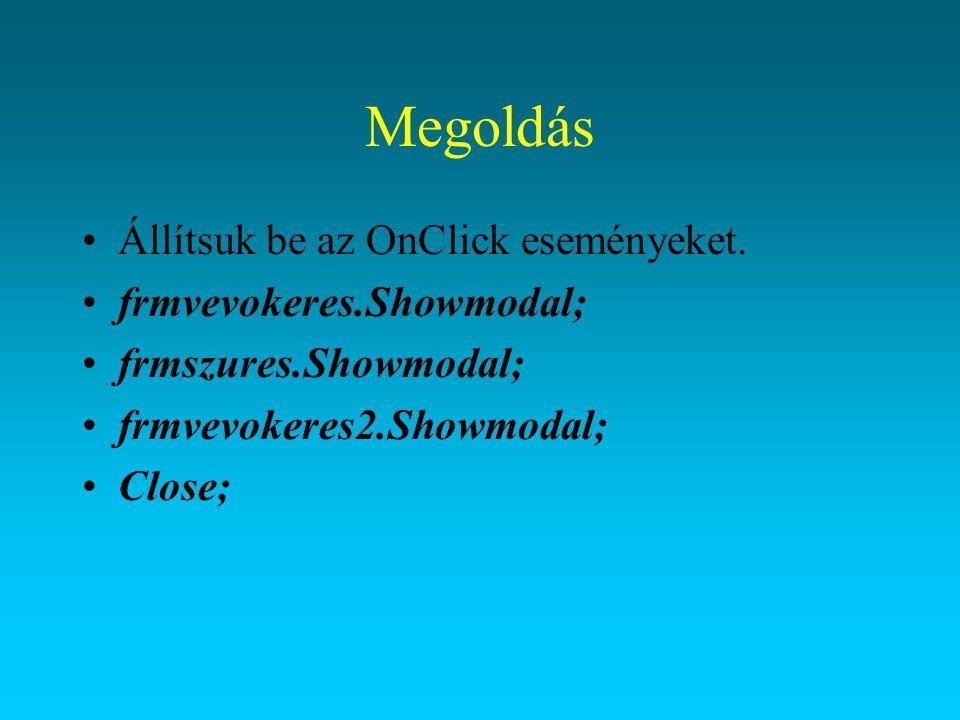 Megoldás Állítsuk be az OnClick eseményeket. frmvevokeres.Showmodal;