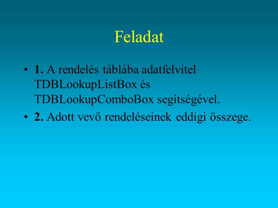 Feladat 1. A rendelés táblába adatfelvitel TDBLookupListBox és TDBLookupComboBox segítségével.