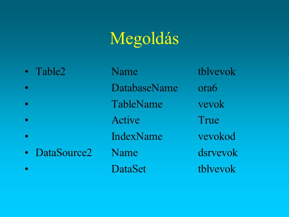 Megoldás Table2 Name tblvevok DatabaseName ora6 TableName vevok
