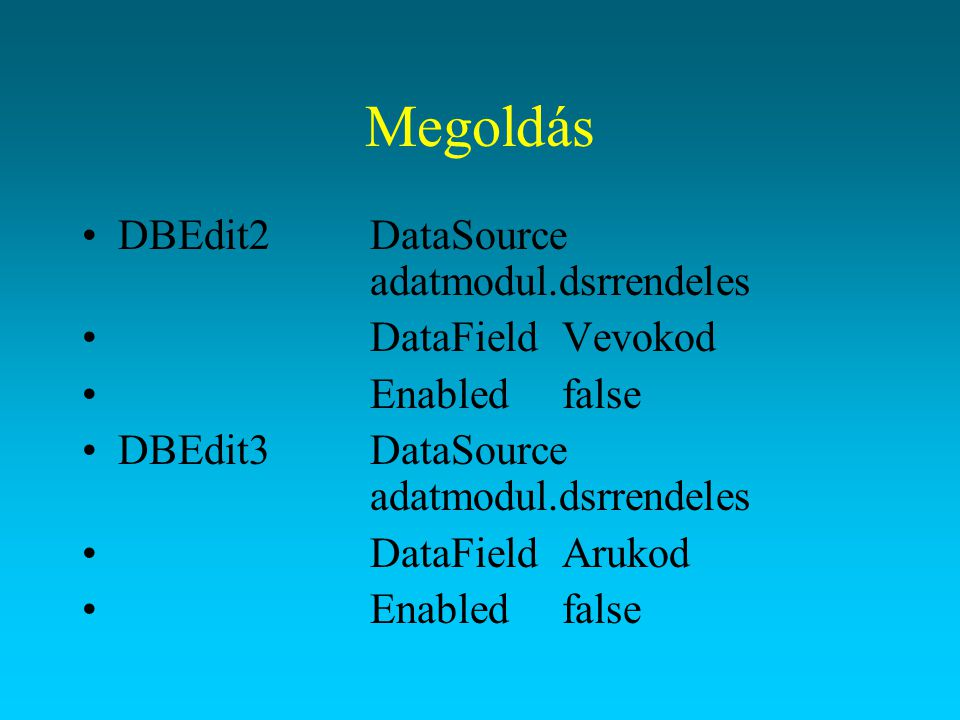Megoldás DBEdit2 DataSource adatmodul.dsrrendeles DataField Vevokod