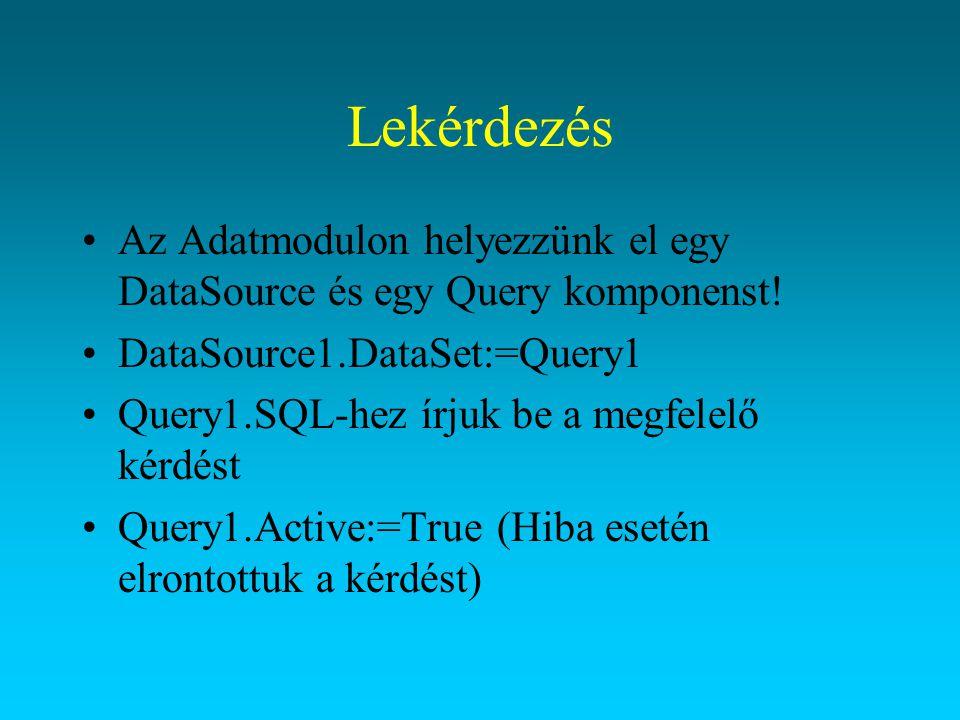 Lekérdezés Az Adatmodulon helyezzünk el egy DataSource és egy Query komponenst! DataSource1.DataSet:=Query1.