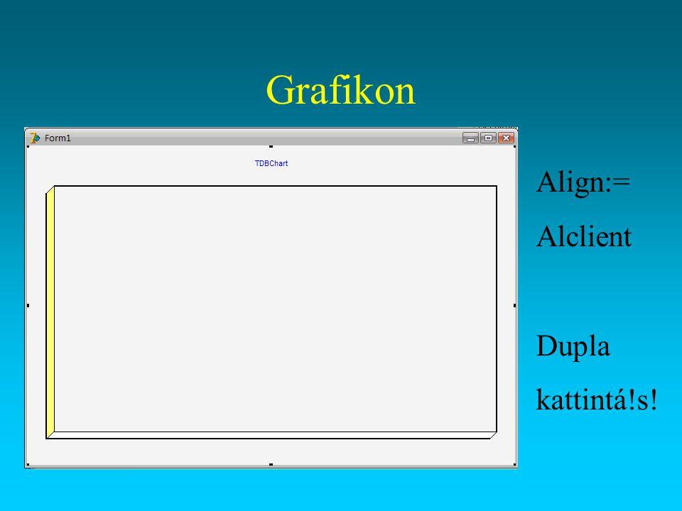 Grafikon Align:= Alclient Dupla kattintá!s!