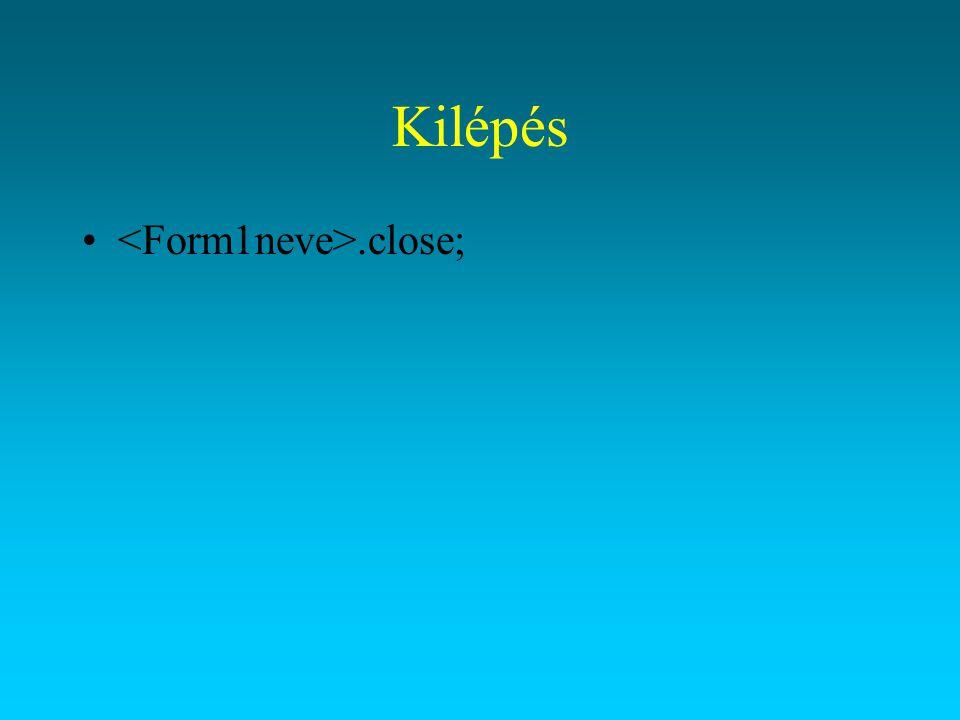 Kilépés <Form1neve>.close;