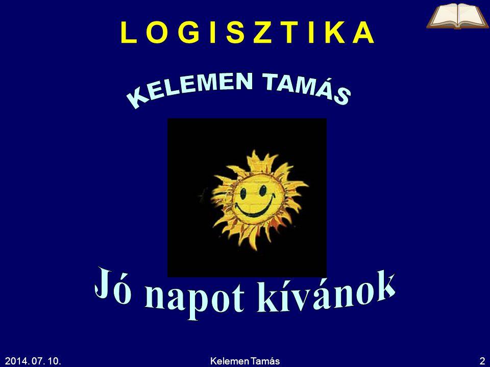 L O G I S Z T I K A KELEMEN TAMÁS Jó napot kívánok 2017.04.04.