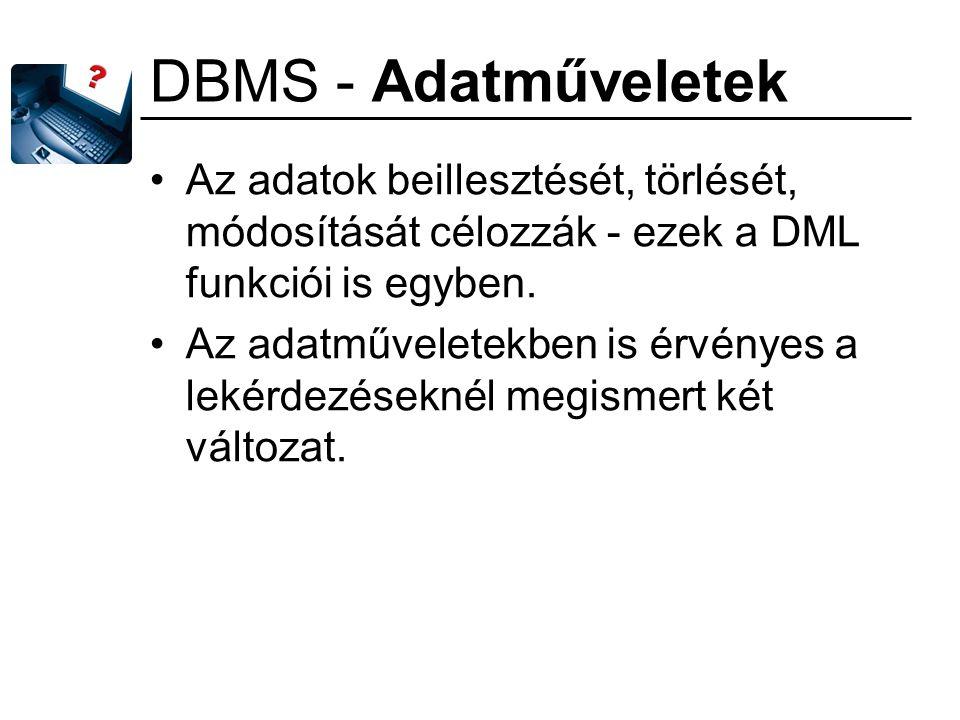 DBMS - Adatműveletek Az adatok beillesztését, törlését, módosítását célozzák - ezek a DML funkciói is egyben.