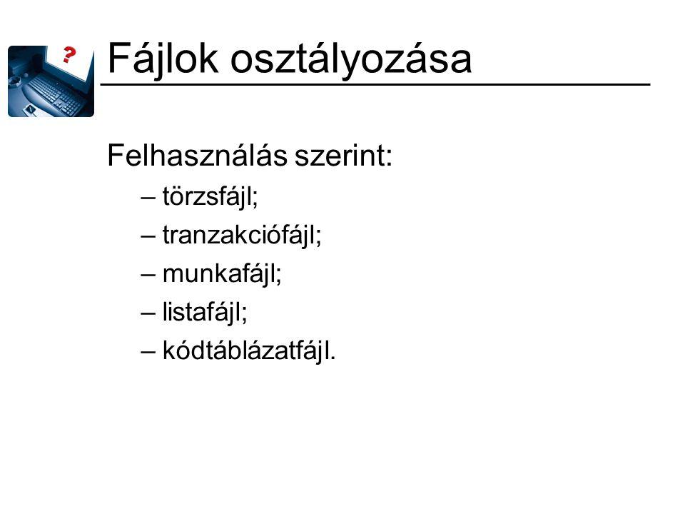Fájlok osztályozása Felhasználás szerint: törzsfájl; tranzakciófájl;