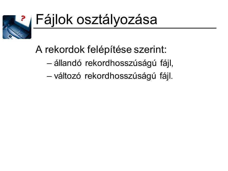 Fájlok osztályozása A rekordok felépítése szerint: