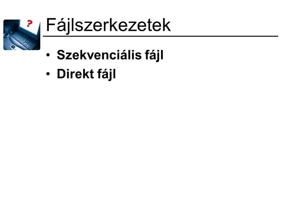 Fájlszerkezetek Szekvenciális fájl Direkt fájl