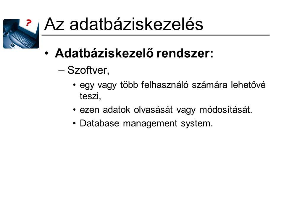 Az adatbáziskezelés Adatbáziskezelő rendszer: Szoftver,