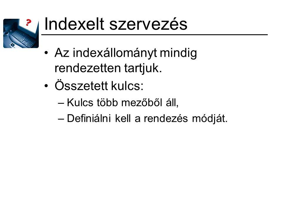 Indexelt szervezés Az indexállományt mindig rendezetten tartjuk.