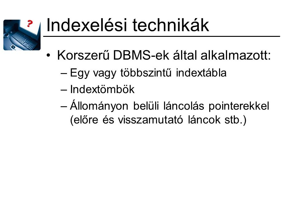Indexelési technikák Korszerű DBMS-ek által alkalmazott: