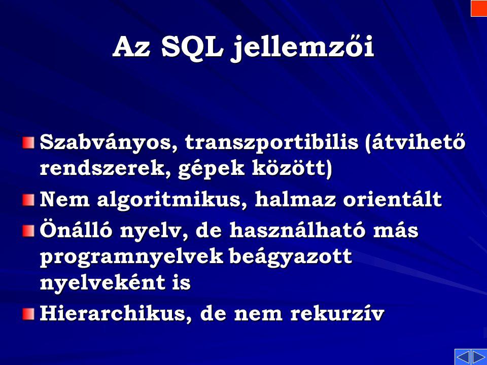 Az SQL jellemzői Szabványos, transzportibilis (átvihető rendszerek, gépek között) Nem algoritmikus, halmaz orientált.