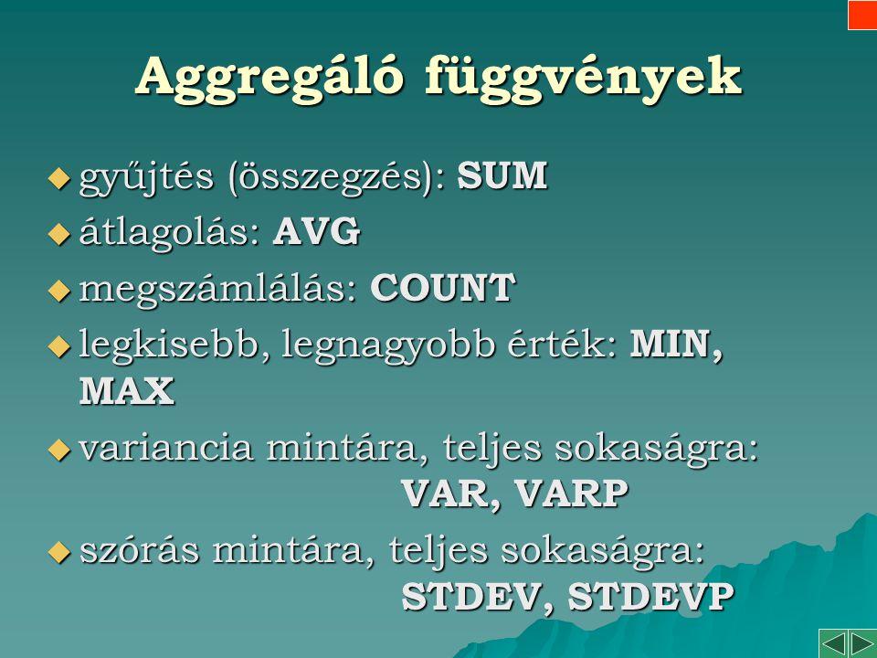 Aggregáló függvények gyűjtés (összegzés): SUM átlagolás: AVG