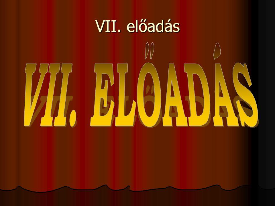 VII. előadás VII. ELŐADÁS