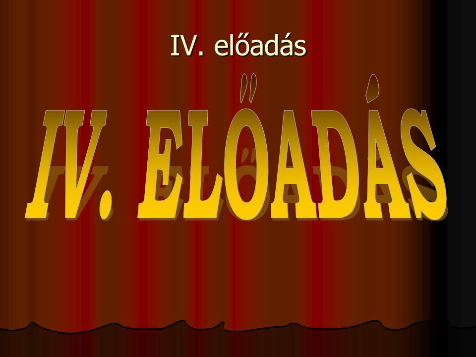 IV. előadás IV. ELŐADÁS