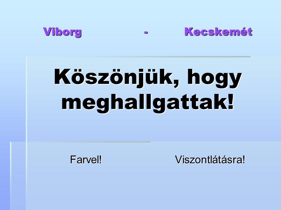 Viborg - Kecskemét Köszönjük, hogy meghallgattak!