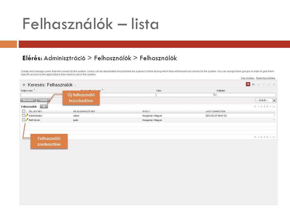 Felhasználók – lista Elérés: Adminisztráció > Felhasználók > Felhasználók. Új felhasználó hozzáadása.