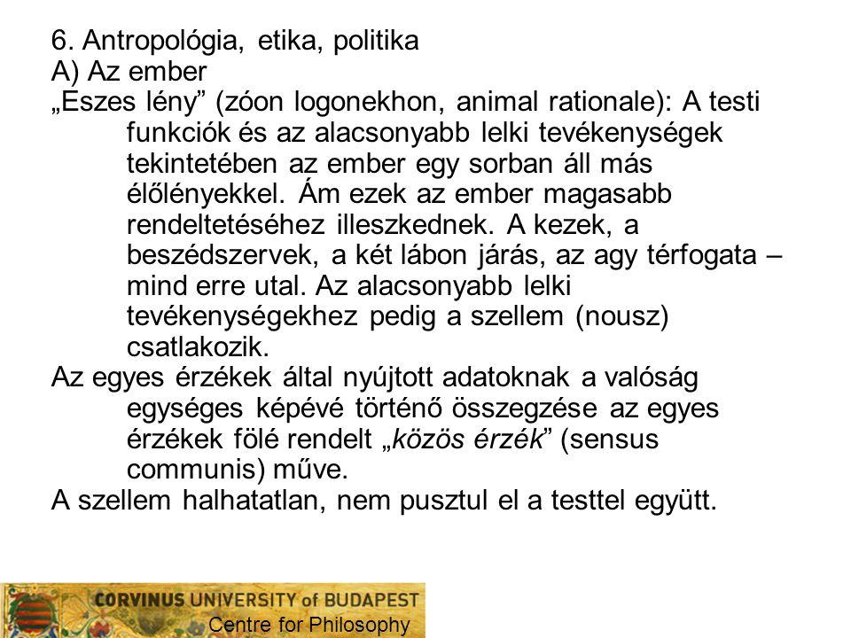 6. Antropológia, etika, politika A) Az ember
